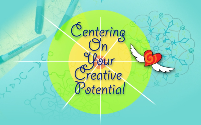 Centering on your creative potential